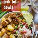 Jamaican Jerk Tofu Bowls