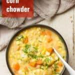 "Bowl of Vegan Corn Chowder with Text Overlay Reading ""Vegan Corn Chowder"""